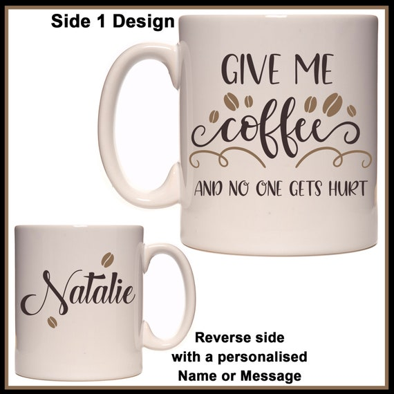 Personalised Give Me Coffee And No One Gets Hurt Etsy