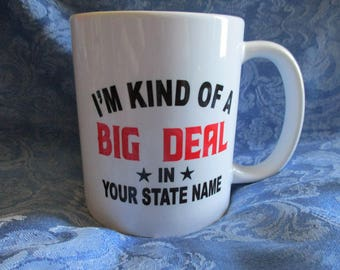 I'm Kind of a BIG DEAL In (Name of Your State) Ceramic Mug