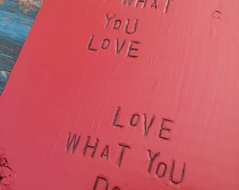 WILDWoRDS -beautiful words on wood - Do WHaT YoU LoVe, LoVe WHaT YoU Do - art block, wall art, wood sign - home or gift