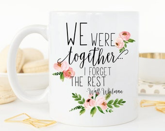 We were together, I forget the rest.Walt Whitman quote.Mugs with sayings.Coffee mug.mug.coffee.Dishwasher safe.
