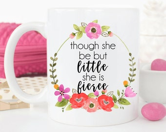 Though she be but little, she is fierce.shakespeare quote.mugs with sayings.cute coffee mug.coffee mug.mug.dishwasher safe.inspirational.