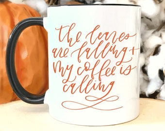 The Leaves Are Falling And My Coffee Is Calling.Fall Decor.Pumpkin Spice Everything.Pumpkin spice.Coffee mug.Coffee.coffee cup.fall.pumpkin.