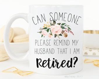 Can someone please remind my husband that i'm retired? Retirement gift.Retired coffee mug.retirement.Coffee mug.Coffee cup.DISHWASHER SAFE