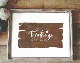 This farmhouse is for dancing | Cute quote for home | A2 A3 A4 A5 A6 A7 60x90 cm | 18x24 12x16 9x12 6x8 inches | 4x6 6x9 8x12 10x15 12x18