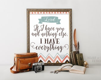 Scripture art print, Lord If I have you and nothing else, I have everything, Christian art print, Wall art by HEART OF LIFE Design decor art