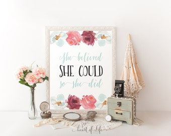 Printable quote print She believed she could so she did Pink and teal nursery decor Flower nursery quote Inspirational HEART OF LIFE Design