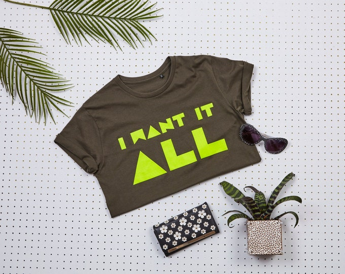 I want it ALL T-Shirt