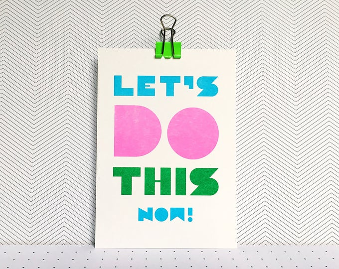 Lets do this now! Mini print of positivity - typographic Risograph print