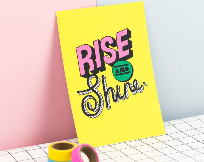 Rise and Shine - hand drawn typographic positivity print