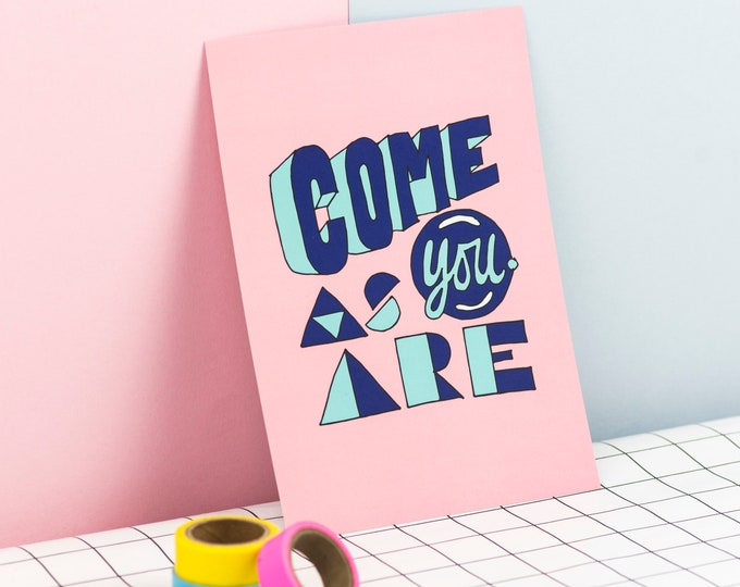 Come as you are -  hand drawn typographic positivity print