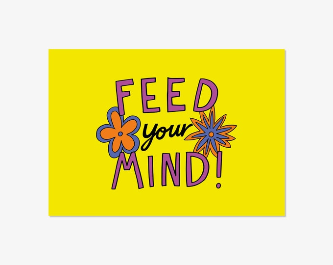 Feed your mind - hand drawn typographic positivity print