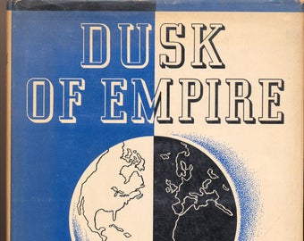 Dusk of Empire The Decline of Europe and the Rise of the United States WYTHE WILLIAMS 1937
