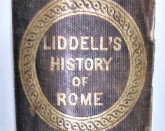 1876 History of Rome From the Earliest Times to the Establishment of the Empire HENRY G. LIDDELL