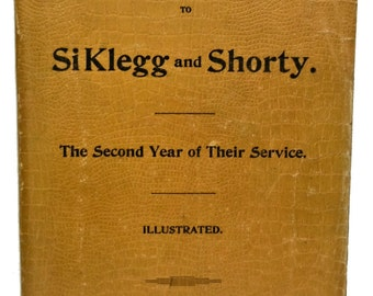 1898 Further Haps and Mishaps to Si Klegg and Shorty Second Year of Their Service