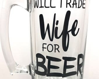 Will trade wife for beer! Large glass beer mug! Father's Day gift! Christmas gift!