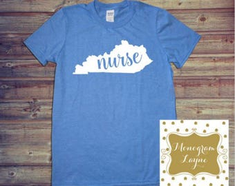 Nurse Shirt - Kentucky Nurse Shirt - Any State Nurse - Nurse Gift  - State Nurse Shirt - RN Shirt - KY Shirt - Texas Shirt - Monogram Layne