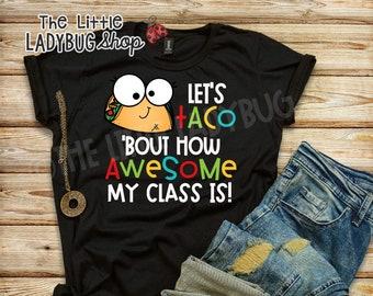 Taco Teacher T-Shirt, Teacher Tee, Let's Taco 'Bout How Awesome My Class Is, Teaching T-Shirt, Teacher T-Shirt, Teacher Appreciation Gift