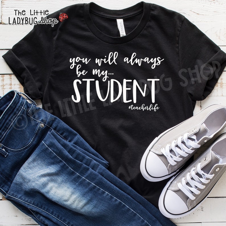 You Will Always Be My Student Teacher T-Shirt Teacher Tee image 0
