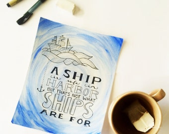 A Ship is Safe in Harbor, but that's not what Ships are for - Hand Lettering Quote
