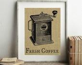 Fresh Coffee Sign - Burlap Print - Antique Coffee Grinder Print - Coffee Grinder Art - Fresh Coffee Print - Coffee Decor - Coffee Wall Decor