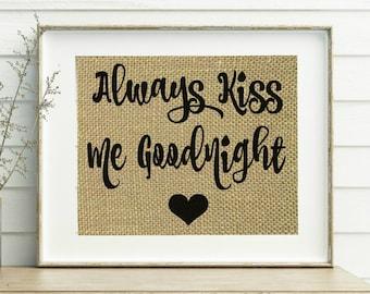 Always Kiss Me Goodnight Burlap Print - Always Kiss Me Goodnight Sign - Bedroom Wall Decor - Bedroom Wall Quotes - Always Kiss Me Goodnight