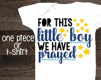 For this little boy we have prayed one piece bodysuit little boy shirt toddler girl shirt baby boy shirt infertility adoption pregnancy