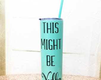 This Might Be Vodka - This Might Be Wine - This May Be Wine Stainless Steel Tumbler - Theres A Chance This Is Wine - Funny Tumbler