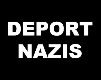 Deport Nazis Screen Print T-shirt in Mens or Womens Sizes S-3XL