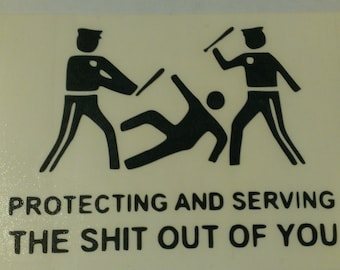 Protecting And Serving The Shit Out Of You Vinyl Decal
