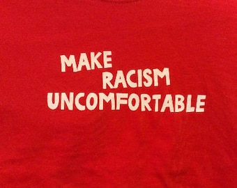 Make Racism Uncomfortable Screen Print Hoodie Sizes S-5XL