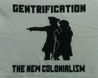 Babies and Toddlers Gentrification The New Colonialism Onesie or Tot's Tee in Size Newborn, 6 Months, 12 Months, T2, T3, & T4
