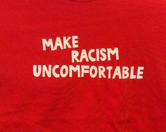 Make Racism Uncomfortable Long Sleeve Screen Print T-shirt in Mens or Womens Sizes S-3XL