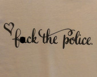 Kids T-Shirt F%ck the Police (Cursive) Screen Print in Kids S-L (Mature Content)