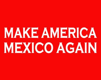 Make America Mexico Again Long Sleeve Screen Print T-shirt in Mens or Womens Sizes S-3XL