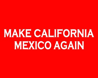 Make California Mexico Again Screen Print T-shirt in Mens or Womens Sizes S-3XL
