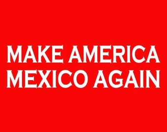 Make America Mexico Again Screen Print T-shirt in Mens or Womens Sizes S-3XL