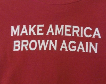 Mens or Womens Make America Brown Again Screen Print T-shirt in Sizes S-3XL
