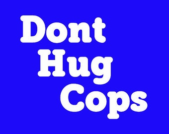 Babies and Toddlers Dont Hug Cops Onesie or Tot's Tee in Size Newborn, 6 Months, 12 Months, T2, T3, & T4