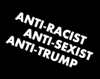 Anti-Racist Anti-Sexist Anti-Trump Screen Print Hoodie Sizes S-5XL