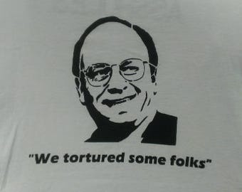 "Cheney: ""We Tortured Some Folks"" Long Sleeve Screen Print T-shirt in Mens or Womens Sizes S-3XL"