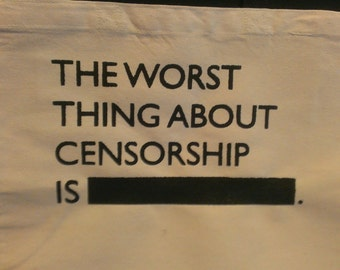 The Worst Thing About Censorship Is......  Canvas Tote Bag