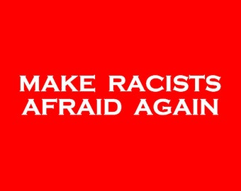Make Racists Afraid Again Long Sleeve Screen Print T-shirt in Mens or Womens Sizes S-3XL