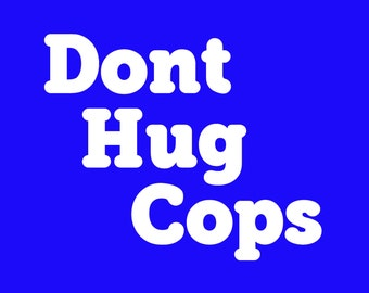 Dont Hug Cops Screen Print T-shirt in Mens or Womens Sizes S-3XL