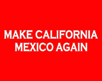 Make California Mexico Again Long Sleeve Screen Print T-shirt in Mens or Womens Sizes S-3XL