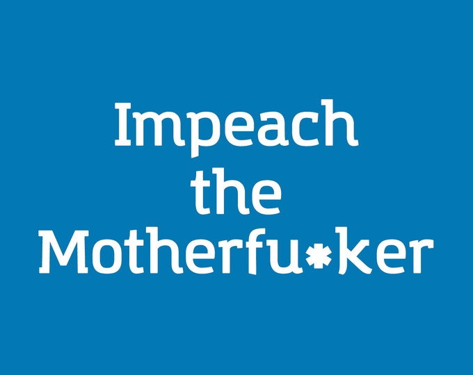 Featured listing image: Impeach the Motherfu*ker Screen Print T-shirt in Sizes S-3XL Mature