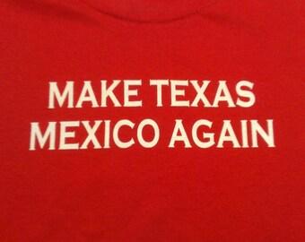 Make Texas Mexico Again Screen Print T-shirt in Mens or Womens Sizes S-3XL