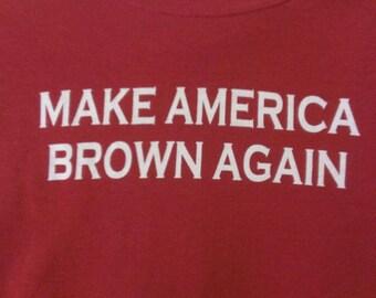 Mens or Womens Make America Brown Again Screen Print T-shirt in Sizes S-3XL