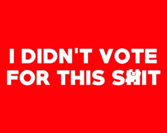 I Didnt Vote For This Sh!t Screen Print T-shirt in Mens or Womens Sizes S-3XL
