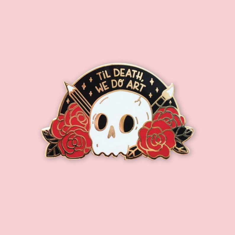 Til Death We Do Art Hard Enamel Pin // Skull, Flowers, Artist, Rose,  Pencil, Paintbrush, Gold
