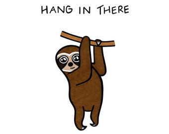 Hang In There Sloth Print - Encouragement - Home Decor - Cute - Animal Art - Nursery - Get Well Soon - Thinking of You - Office - Kid's Room